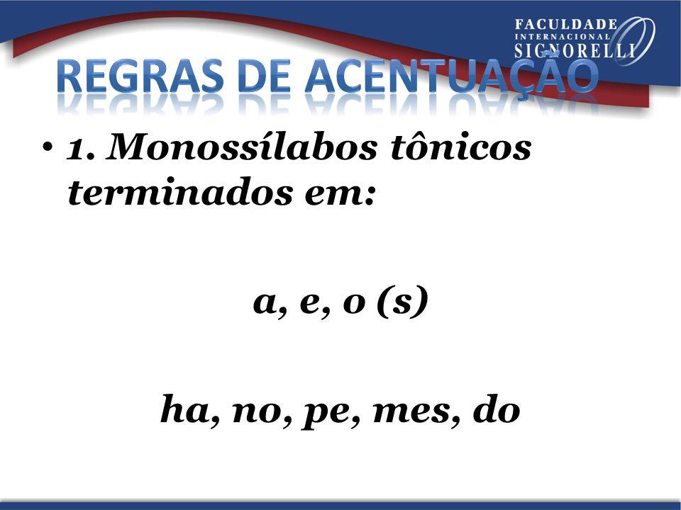 1. Monossílabos tônicos terminados em: a, e, o (s) ha, no, pe, mes, do