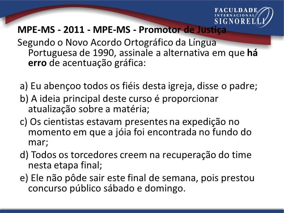 MPE-MS - 2011 - MPE-MS - Promotor de Justiça Segundo o Novo Acordo Ortográfico da Língua Portuguesa de 1990, assinale a alternativa em que há erro de