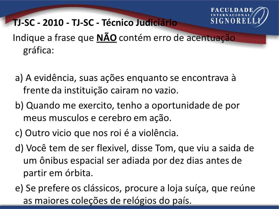 TJ-SC - 2010 - TJ-SC - Técnico Judiciário Indique a frase que NÃO contém erro de acentuação gráfica: a) A evidência, suas ações enquanto se encontrava