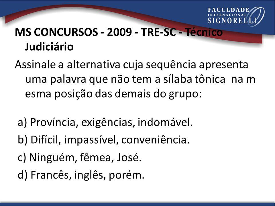 MS CONCURSOS - 2009 - TRE-SC - Técnico Judiciário Assinale a alternativa cuja sequência apresenta uma palavra que não tem a sílaba tônica na m esma po