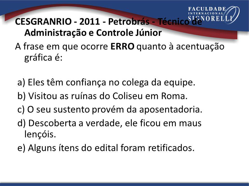 CESGRANRIO - 2011 - Petrobrás - Técnico de Administração e Controle Júnior A frase em que ocorre ERRO quanto à acentuação gráfica é: a) Eles têm confi