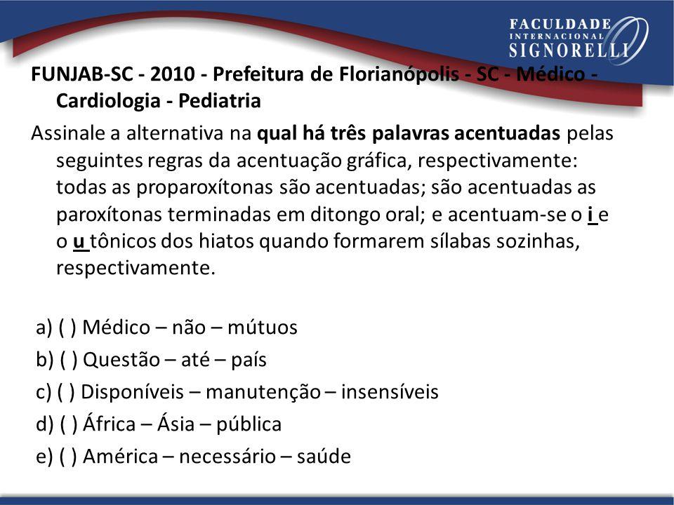 FUNJAB-SC - 2010 - Prefeitura de Florianópolis - SC - Médico - Cardiologia - Pediatria Assinale a alternativa na qual há três palavras acentuadas pela