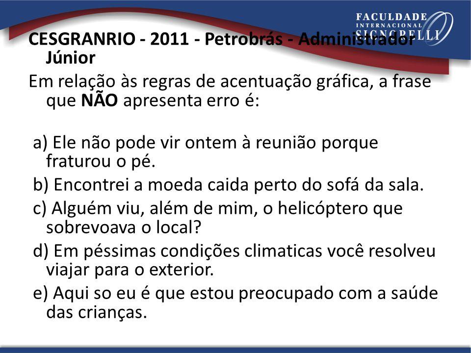 CESGRANRIO - 2011 - Petrobrás - Administrador Júnior Em relação às regras de acentuação gráfica, a frase que NÃO apresenta erro é: a) Ele não pode vir