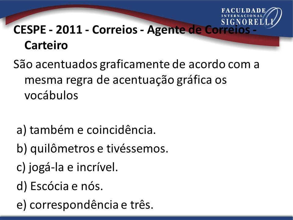 CESPE - 2011 - Correios - Agente de Correios - Carteiro São acentuados graficamente de acordo com a mesma regra de acentuação gráfica os vocábulos a)