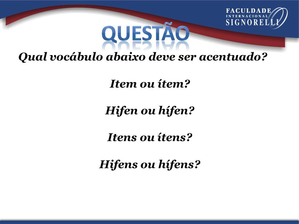 Qual vocábulo abaixo deve ser acentuado? Item ou ítem? Hifen ou hífen? Itens ou ítens? Hifens ou hífens?