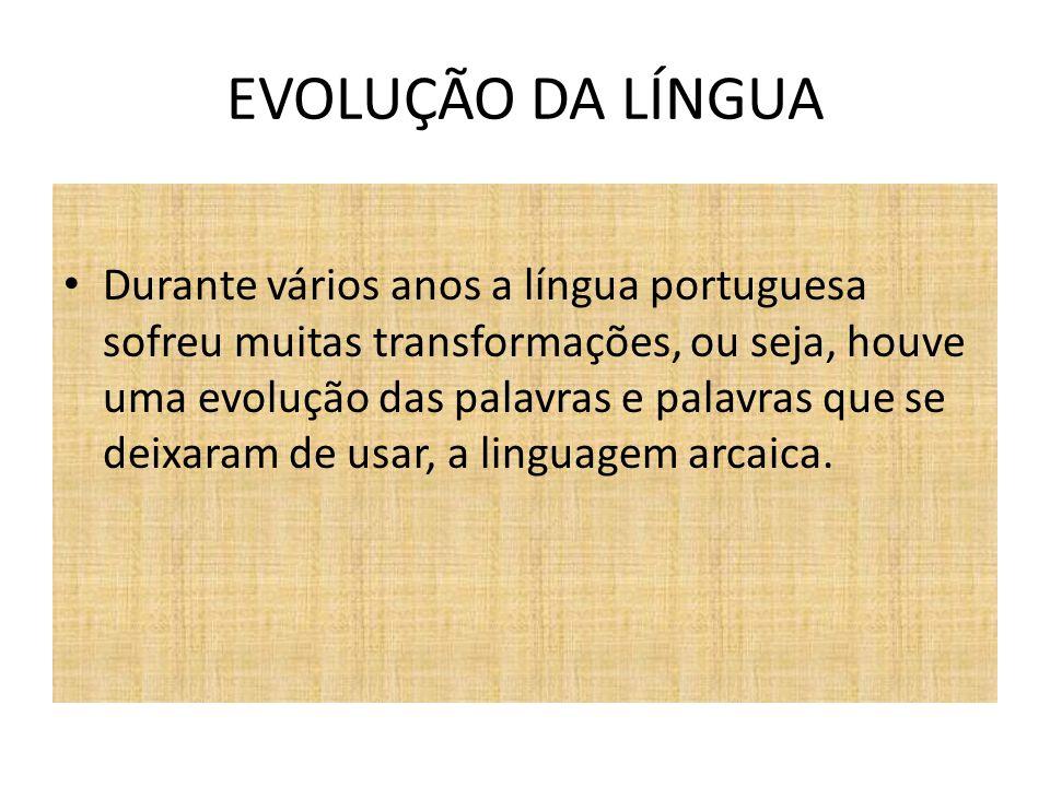 EVOLUÇÃO DA LÍNGUA Durante vários anos a língua portuguesa sofreu muitas transformações, ou seja, houve uma evolução das palavras e palavras que se de