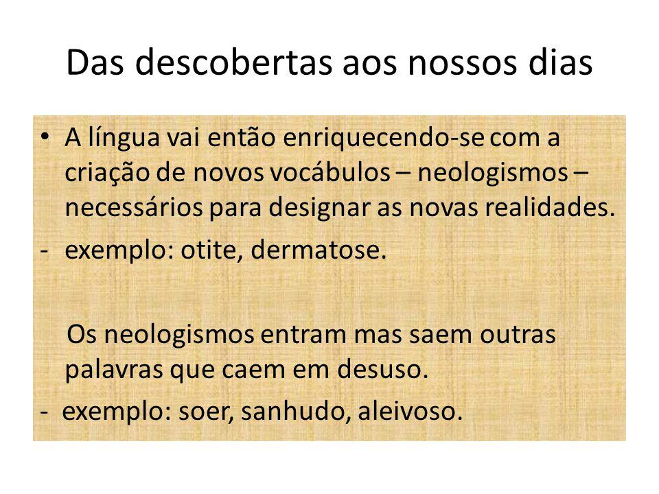 Das descobertas aos nossos dias A língua vai então enriquecendo-se com a criação de novos vocábulos – neologismos – necessários para designar as novas