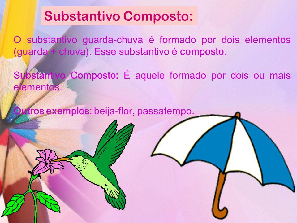 Substantivo Composto: O substantivo guarda-chuva é formado por dois elementos (guarda + chuva). Esse substantivo é composto. Substantivo Composto: É a