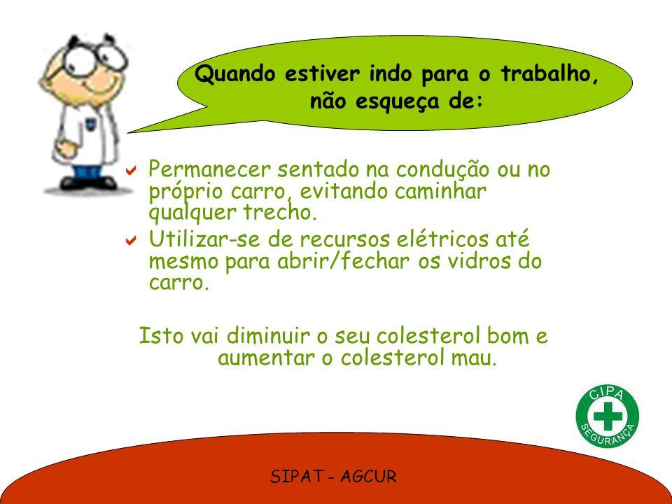 SIPAT - AGCUR Permanecer sentado na condução ou no próprio carro, evitando caminhar qualquer trecho. Utilizar-se de recursos elétricos até mesmo para