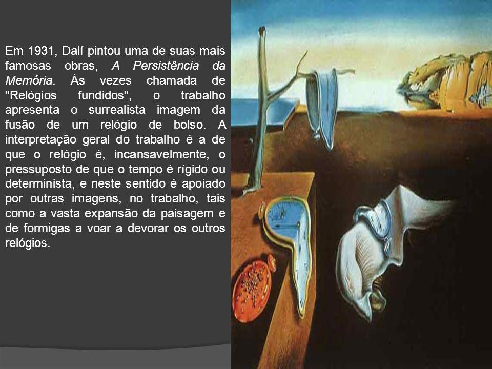 Em 1931, Dalí pintou uma de suas mais famosas obras, A Persistência da Memória.