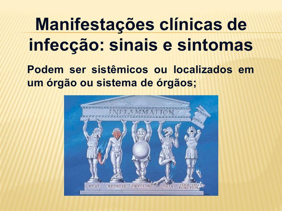 Manifestações clínicas de infecção: sinais e sintomas Podem ser sistêmicos ou localizados em um órgão ou sistema de órgãos;