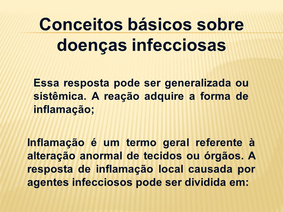 Conceitos básicos sobre doenças infecciosas Essa resposta pode ser generalizada ou sistêmica. A reação adquire a forma de inflamação; Inflamação é um