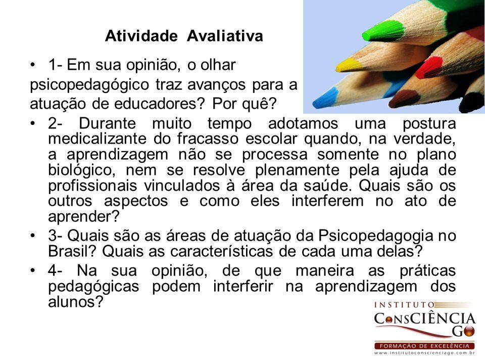 Atividade Avaliativa 1- Em sua opinião, o olhar psicopedagógico traz avanços para a atuação de educadores? Por quê? 2- Durante muito tempo adotamos um