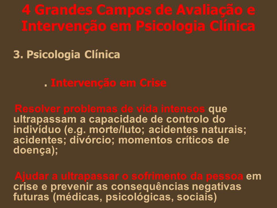 4 Grandes Campos de Avaliação e Intervenção em Psicologia Clínica 3. Psicologia Clínica. Intervenção em Crise Resolver problemas de vida intensos que