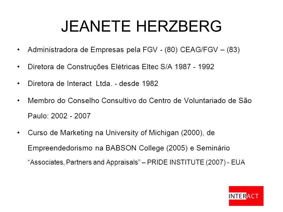 JEANETE HERZBERG Administradora de Empresas pela FGV - (80) CEAG/FGV – (83) Diretora de Construções Elétricas Eltec S/A 1987 - 1992 Diretora de Interact Ltda.