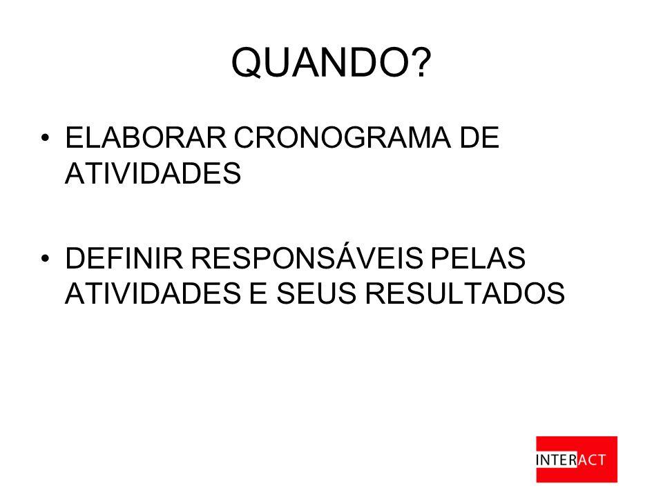 QUANDO? ELABORAR CRONOGRAMA DE ATIVIDADES DEFINIR RESPONSÁVEIS PELAS ATIVIDADES E SEUS RESULTADOS