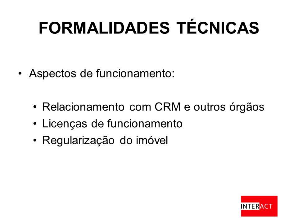 FORMALIDADES TÉCNICAS Aspectos de funcionamento: Relacionamento com CRM e outros órgãos Licenças de funcionamento Regularização do imóvel
