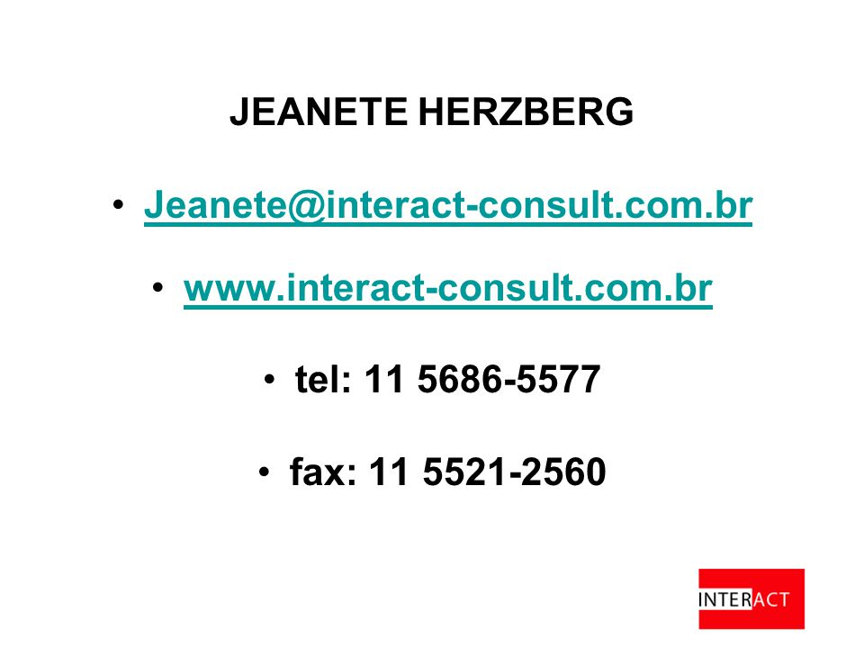 JEANETE HERZBERG Jeanete@interact-consult.com.br www.interact-consult.com.br tel: 11 5686-5577 fax: 11 5521-2560