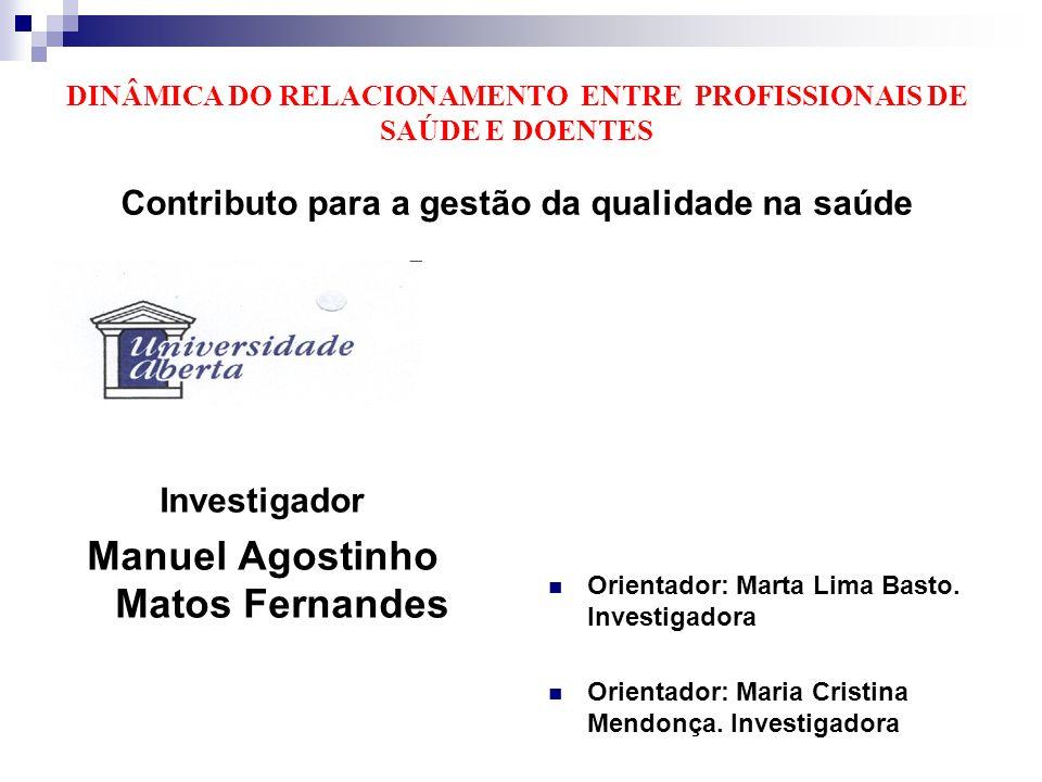 DINÂMICA DO RELACIONAMENTO ENTRE PROFISSIONAIS DE SAÚDE E DOENTES Contributo para a gestão da qualidade na saúde Orientador: Marta Lima Basto. Investi
