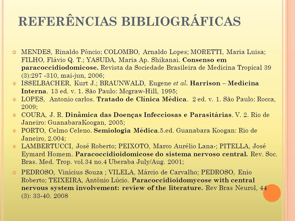 REFERÊNCIAS BIBLIOGRÁFICAS MENDES, Rinaldo Pôncio; COLOMBO, Arnaldo Lopes; MORETTI, Maria Luisa; FILHO, Flávio Q.