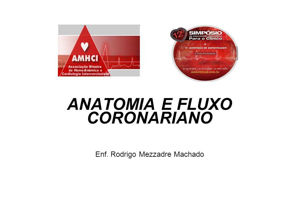 Enf. Rodrigo Mezzadre Machado ANATOMIA E FLUXO CORONARIANO