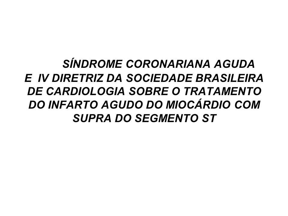 SÍNDROME CORONARIANA AGUDA E IV DIRETRIZ DA SOCIEDADE BRASILEIRA DE CARDIOLOGIA SOBRE O TRATAMENTO DO INFARTO AGUDO DO MIOCÁRDIO COM SUPRA DO SEGMENTO