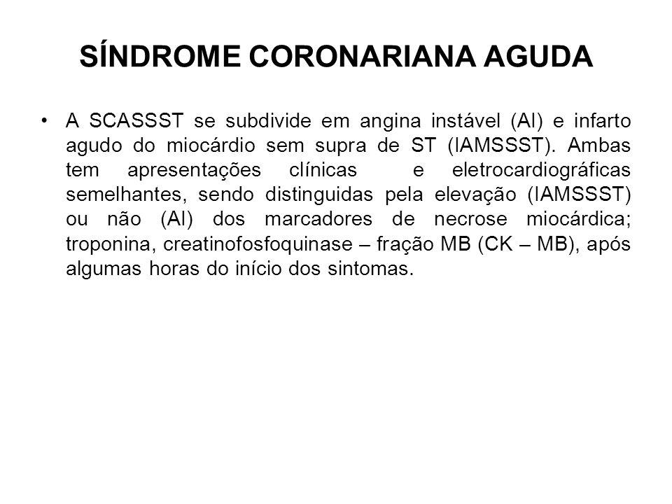 SÍNDROME CORONARIANA AGUDA A SCASSST se subdivide em angina instável (AI) e infarto agudo do miocárdio sem supra de ST (IAMSSST). Ambas tem apresentaç