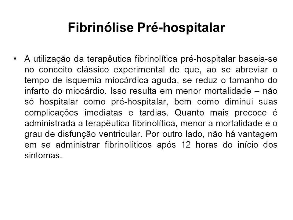 Fibrinólise Pré-hospitalar A utilização da terapêutica fibrinolítica pré-hospitalar baseia-se no conceito clássico experimental de que, ao se abreviar