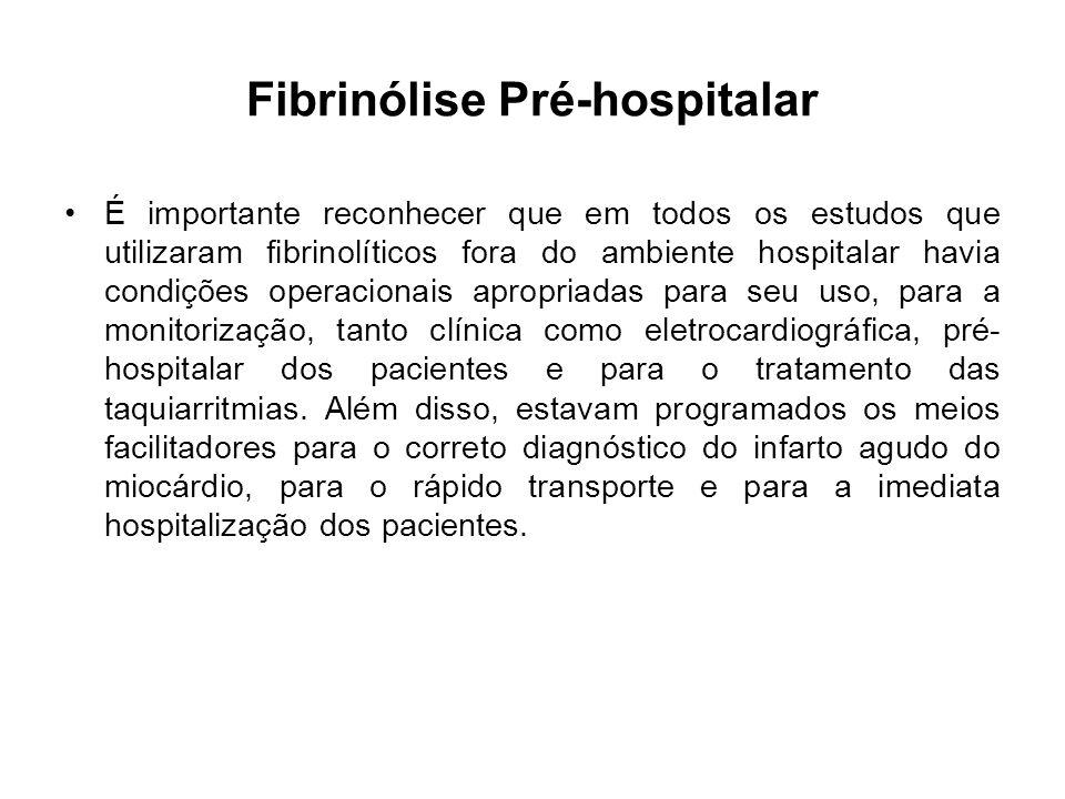 Fibrinólise Pré-hospitalar É importante reconhecer que em todos os estudos que utilizaram fibrinolíticos fora do ambiente hospitalar havia condições o