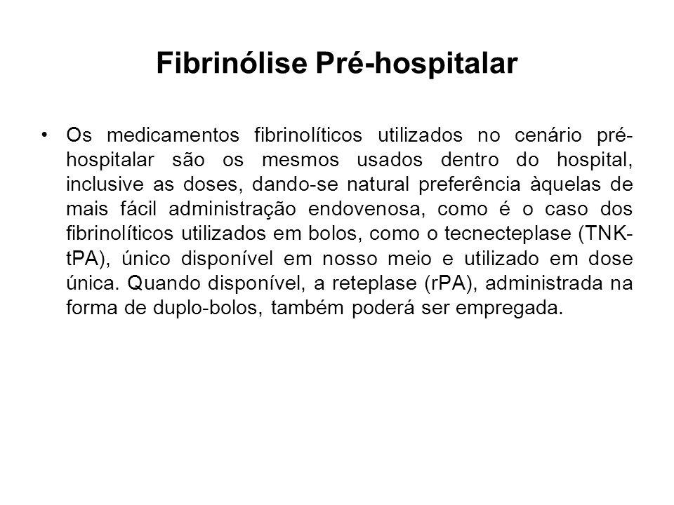 Fibrinólise Pré-hospitalar Os medicamentos fibrinolíticos utilizados no cenário pré- hospitalar são os mesmos usados dentro do hospital, inclusive as