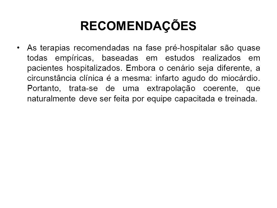 RECOMENDAÇÕES As terapias recomendadas na fase pré-hospitalar são quase todas empíricas, baseadas em estudos realizados em pacientes hospitalizados. E