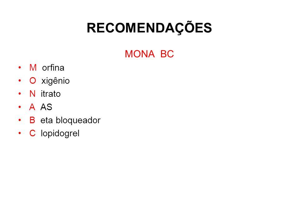 RECOMENDAÇÕES MONA BC M orfina O xigênio N itrato A AS B eta bloqueador C lopidogrel