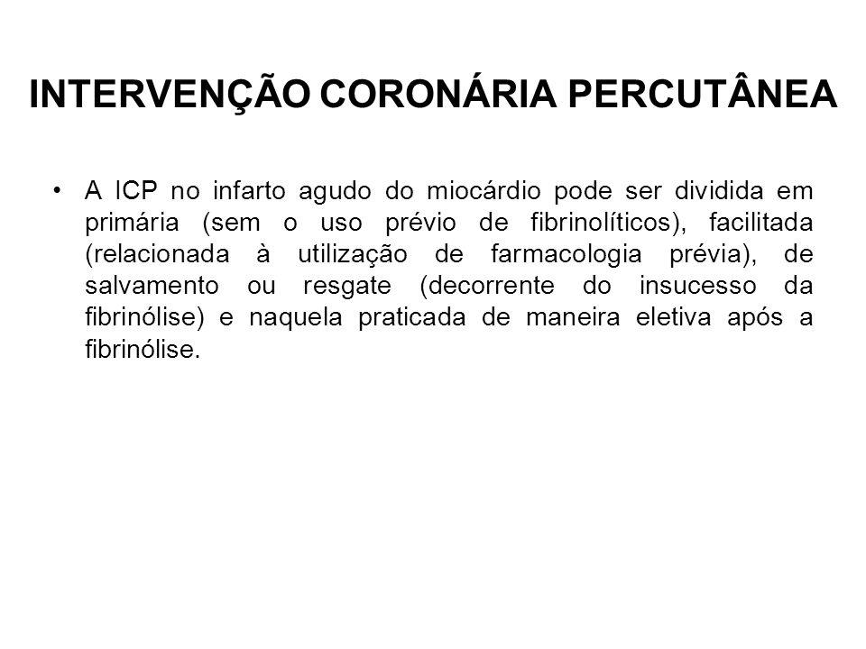 INTERVENÇÃO CORONÁRIA PERCUTÂNEA A ICP no infarto agudo do miocárdio pode ser dividida em primária (sem o uso prévio de fibrinolíticos), facilitada (r
