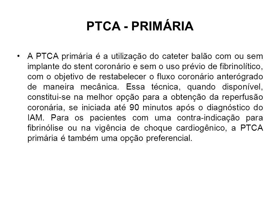 PTCA - PRIMÁRIA A PTCA primária é a utilização do cateter balão com ou sem implante do stent coronário e sem o uso prévio de fibrinolítico, com o obje