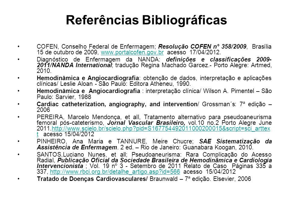 Referências Bibliográficas COFEN, Conselho Federal de Enfermagem; Resolução COFEN n° 358/2009, Brasília 15 de outubro de 2009, www.portalcofen.gov.br