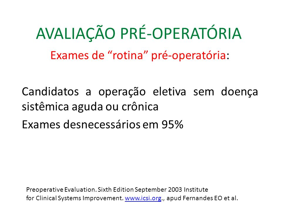 AVALIAÇÃO PRÉ-OPERATÓRIA Exames de rotina pré-operatória: Candidatos a operação eletiva sem doença sistêmica aguda ou crônica Exames desnecessários em 95% Preoperative Evaluation.