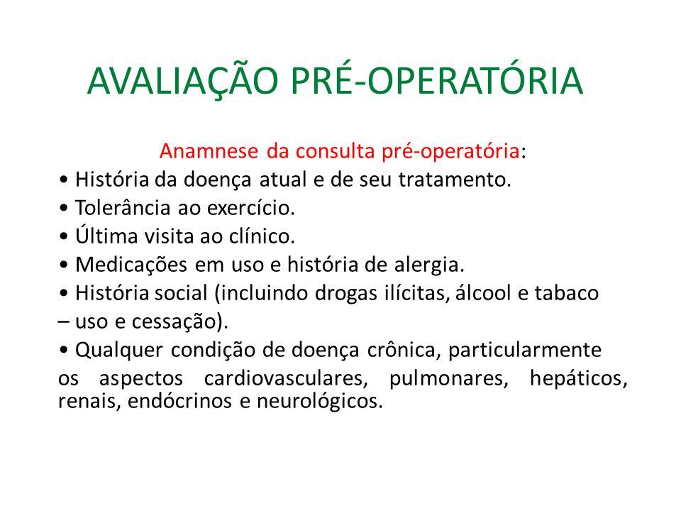 AVALIAÇÃO PRÉ-OPERATÓRIA Anamnese da consulta pré-operatória: História da doença atual e de seu tratamento.