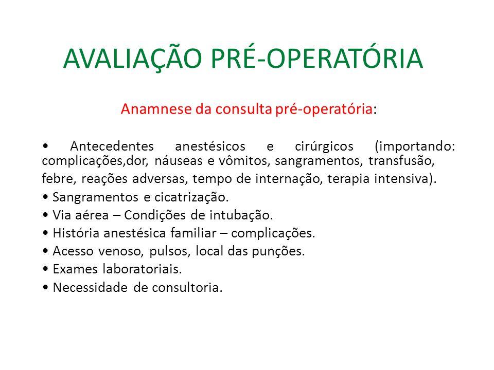 AVALIAÇÃO PRÉ-OPERATÓRIA Anamnese da consulta pré-operatória: Antecedentes anestésicos e cirúrgicos (importando: complicações,dor, náuseas e vômitos, sangramentos, transfusão, febre, reações adversas, tempo de internação, terapia intensiva).