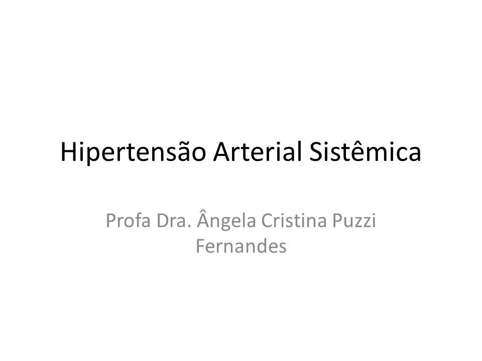 Hipertensão Arterial Sistêmica Profa Dra. Ângela Cristina Puzzi Fernandes