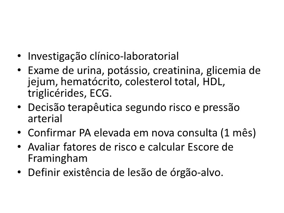 Investigação clínico-laboratorial Exame de urina, potássio, creatinina, glicemia de jejum, hematócrito, colesterol total, HDL, triglicérides, ECG. Dec