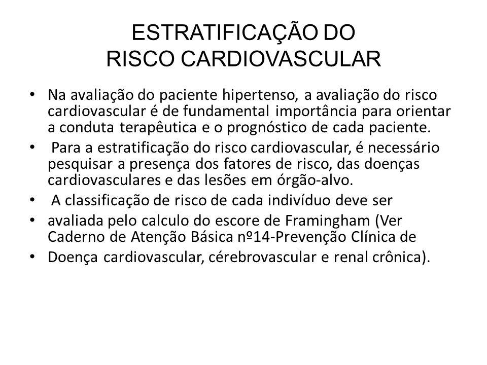 ESTRATIFICAÇÃO DO RISCO CARDIOVASCULAR Na avaliação do paciente hipertenso, a avaliação do risco cardiovascular é de fundamental importância para orie