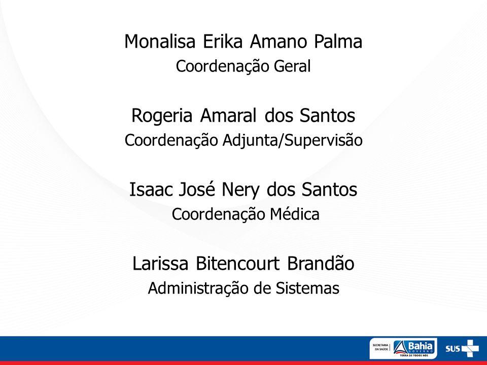 Monalisa Erika Amano Palma Coordenação Geral Rogeria Amaral dos Santos Coordenação Adjunta/Supervisão Isaac José Nery dos Santos Coordenação Médica La