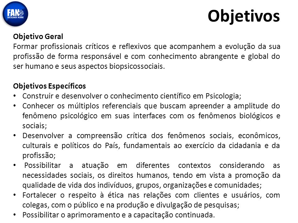 Objetivos Objetivo Geral Formar profissionais críticos e reflexivos que acompanhem a evolução da sua profissão de forma responsável e com conhecimento