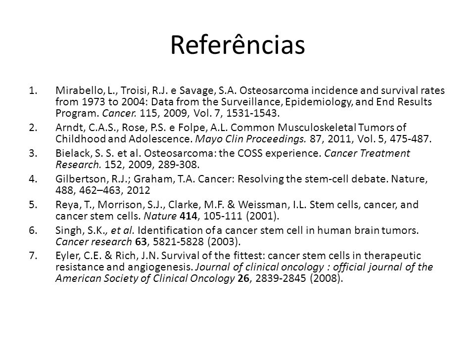 Referências 1.Mirabello, L., Troisi, R.J. e Savage, S.A. Osteosarcoma incidence and survival rates from 1973 to 2004: Data from the Surveillance, Epid