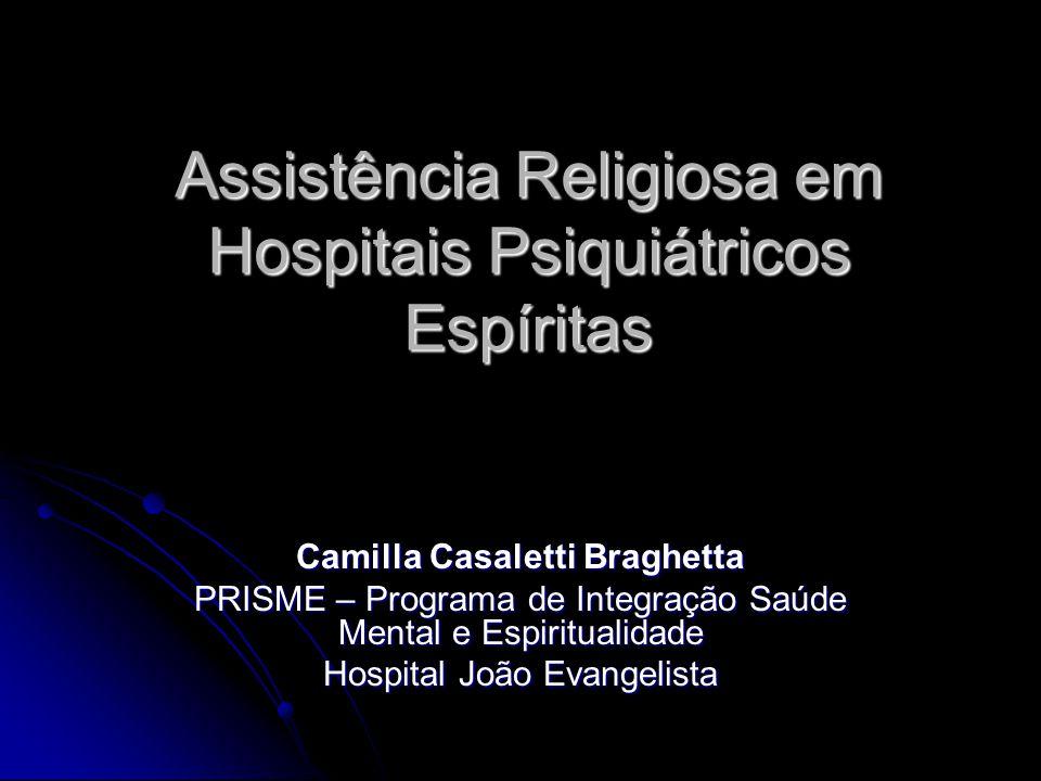 Assistência Religiosa em Hospitais Psiquiátricos Espíritas Camilla Casaletti Braghetta PRISME – Programa de Integração Saúde Mental e Espiritualidade
