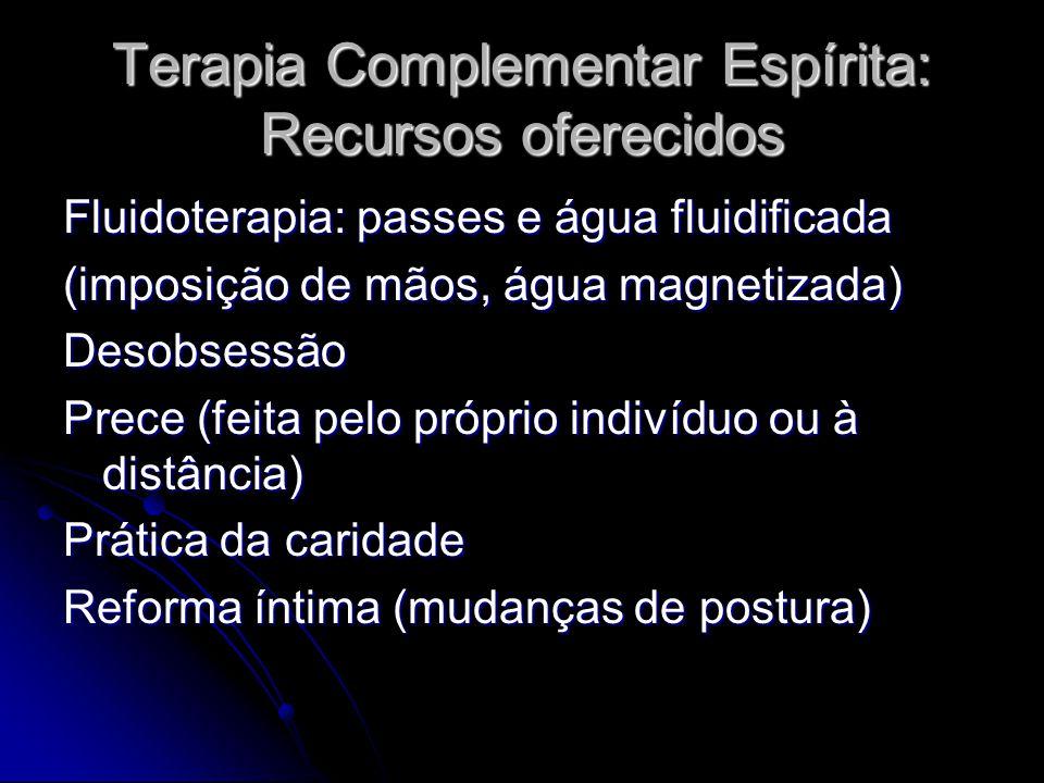 Terapia Complementar Espírita: Recursos oferecidos Fluidoterapia: passes e água fluidificada (imposição de mãos, água magnetizada) Desobsessão Prece (
