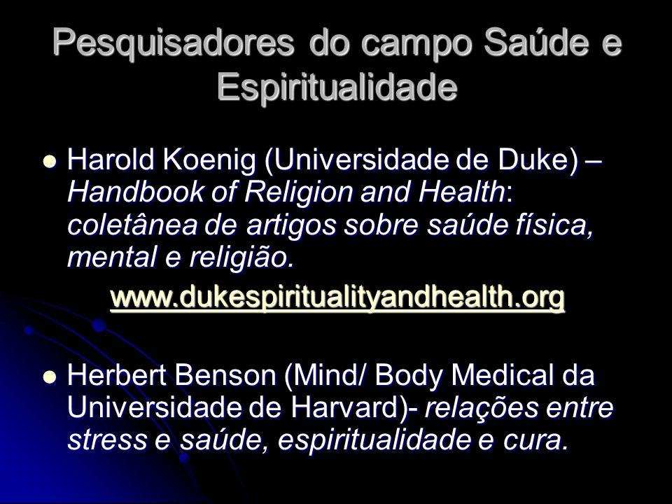 Pesquisadores do campo Saúde e Espiritualidade Harold Koenig (Universidade de Duke) – Handbook of Religion and Health: coletânea de artigos sobre saúd