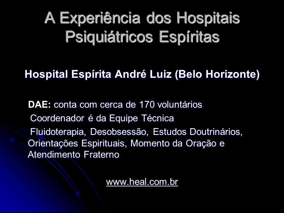 A Experiência dos Hospitais Psiquiátricos Espíritas Hospital Espírita André Luiz (Belo Horizonte) conta com cerca de 170 voluntários DAE: conta com ce