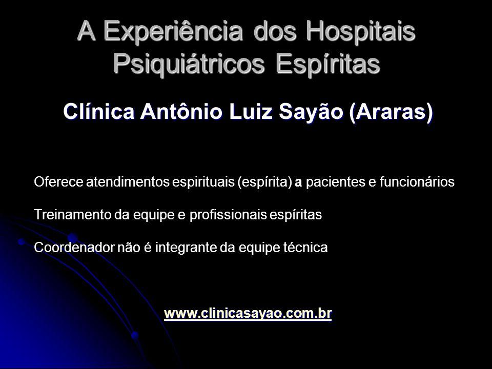 A Experiência dos Hospitais Psiquiátricos Espíritas Clínica Antônio Luiz Sayão (Araras) Oferece atendimentos espirituais (espírita) a pacientes e func