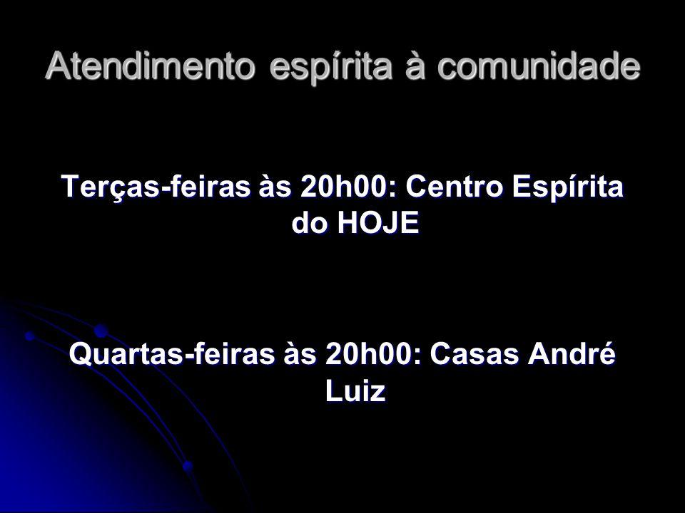 Atendimento espírita à comunidade Terças-feiras às 20h00: Centro Espírita do HOJE Quartas-feiras às 20h00: Casas André Luiz